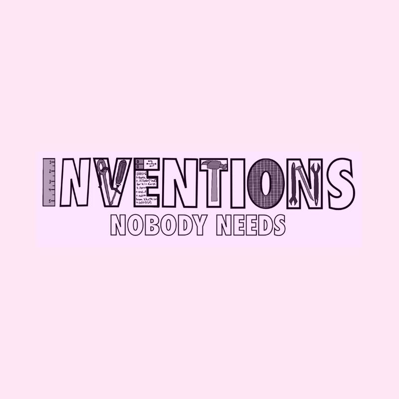 Inventions+nobody+needs