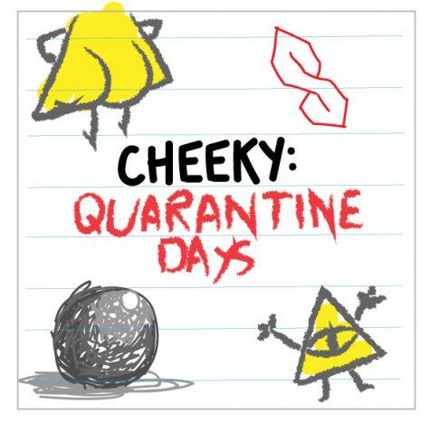 Cheeky: Quarantine days